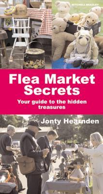 Flea Market Secrets: Your Guide to the Hidden Treasures - Hearnden, Jonty