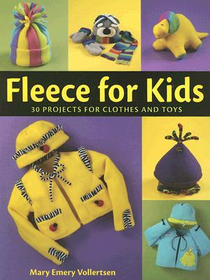 Fleece for Kids: 30 Projects for Clothes and Toys - Vollertsen, Mary
