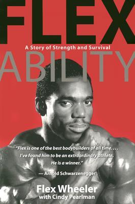 Flex Ability: A Story of Strength and Survival - Wheeler, Flex