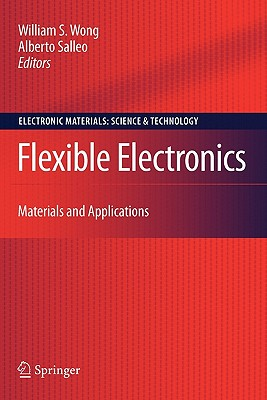 Flexible Electronics: Materials and Applications - Wong, William S (Editor)