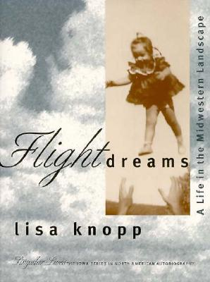 Flight Dreams: A Life in the Midwestern Landscape - Knopp, Lisa