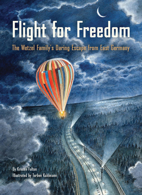 Flight for Freedom: The Wetzel Family's Daring Escape from East Germany (Berlin Wall History for Kids Book; Nonfiction Picture Books) - Fulton, Kristen