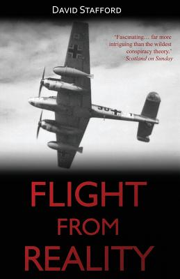 Flight from Reality: Rudolf Hess and His Mission to Scotland 1941 - Stafford, David