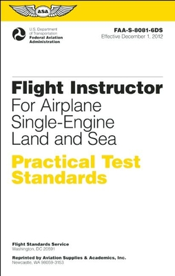 Flight Instructor Practical Test Standards for Airplane Single-Engine Land and Sea: Faa-S-8081-6d - Federal Aviation Administration (FAA)/Aviation Supplies & Academics (Asa)