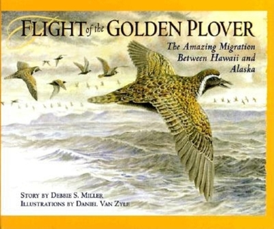 Flight of the Golden Plover: The Alaskan Migration of Hawaii's Favorite Bird - Miller, Debbie