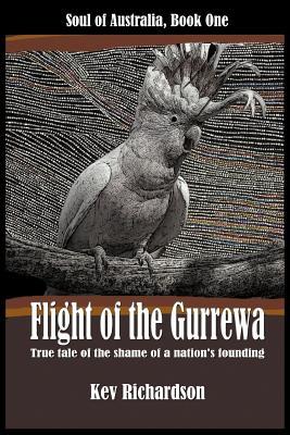Flight of the Gurrewa: Soul of Australia, Book One - Richardson, Kev