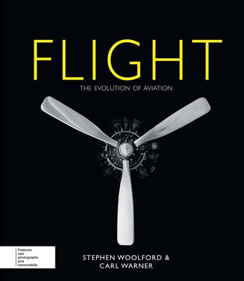 Flight: The Evolution of Aviation - Woolford, Stephen, and Warner, Carl