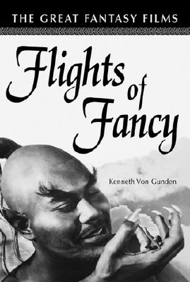 Flights of Fancy: The Great Fantasy Films - Von Gunden, Kenneth