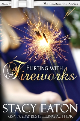 Flirting with Fireworks - Eaton, Stacy