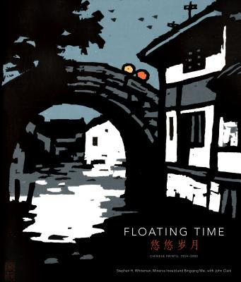 Floating Time: Chinese Prints 1954 - 2002 - Whiteman, Stephen H., and Inwald, Minerva, and Wei, Bingqing