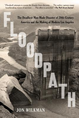 Floodpath: The Deadliest Man-Made Disaster of 20th-Century America and the Making of Modern Los Angeles - Wilkman, Jon