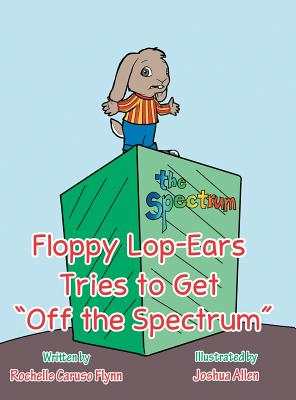 Floppy Lop-Ears Tries to Get Off the Spectrum - Flynn, Rochelle Caruso