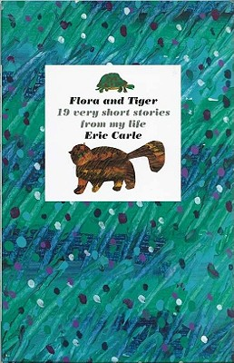Flora and Tiger - Carle, Eric