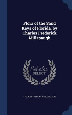 Flora of the Sand Keys of Florida, by Charles Frederick Millspaugh - Millspaugh, Charles Frederick