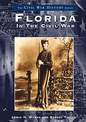Florida in the Civil War - Wynne, Lewis N, and Taylor, Robert A, Col.