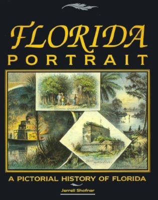 Florida Portrait: A Pictorial History of Florida - Shofner, Jerrell
