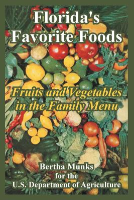 Florida's Favorite Foods: Fruits and Vegetables in the Family Menu - Munks, Bertha, and U S Department of Agriculture, Department Of Agriculture