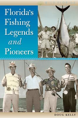 Florida's Fishing Legends and Pioneers - Kelly, Doug