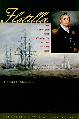 Flotilla: The Patuxent Naval Campaign in the War of 1812 - Shomette, Donald G, Mr.