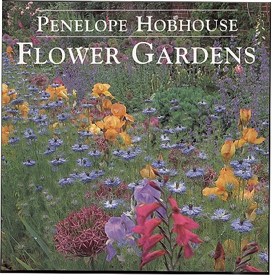 Flower Gardens - Houbhouse, Penelope, and Hobhouse, Penelope