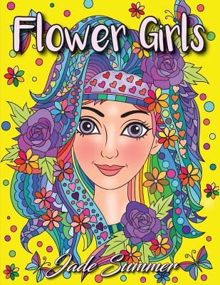 Flower Girls: An Adult Coloring Book with Beautiful Women, Floral Hair Designs, and Inspirational Patterns for Relaxation and Stress Relief - Summer, Jade, and Books, Adult Coloring