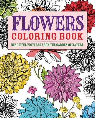 Flowers Coloring Book: Beautiful Pictures from the Garden of Nature - Coster, Patience