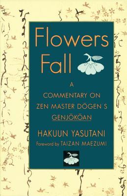 Flowers Fall: A Commentary on Dogen's Genjokoan - Yasutani, Hakuun, and Maezumi, Taizan (Foreword by)