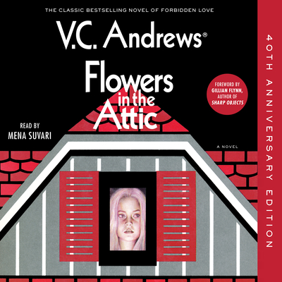 Flowers in the Attic: 40th Anniversary Edition - Andrews, V C, and Suvari, Mena (Read by), and Flynn, Gillian (Foreword by)