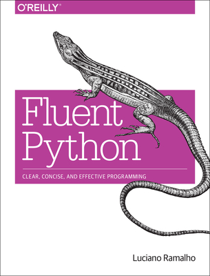 Fluent Python: Clear, Concise, and Effective Programming - Ramalho, Luciano