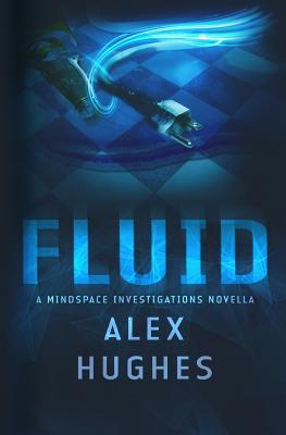 Fluid: A Mindspace Investigations Novella (Book #4.5) - Hughes, Alex C