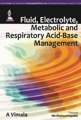 Fluid, Electrolyte, Metabolic and Respiratory Acid-Base Management - Vimala, A.