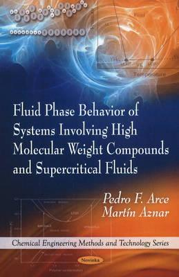 Fluid Phase Behavior of Systems Involving High Molecular Weight Compounds & Supercritical Fluids - Arce, Pedro F., and Aznar, Martin