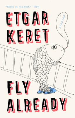 Fly Already: Stories - Keret, Etgar