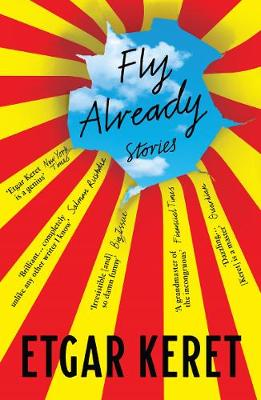 Fly Already - Keret, Etgar, and Silverston, Sondra (Translated by), and Cohen, Jessica (Translated by)