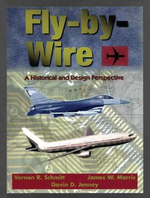 Fly-By-Wire: A Historical and Design Perspective - Schmitt, Vernon R, and Morris, James W, and Jenney, Gavin D