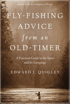 Fly-Fishing Advice from an Old-Timer: A Practical Guide to the Sport and Its Language - Quigley, Ed