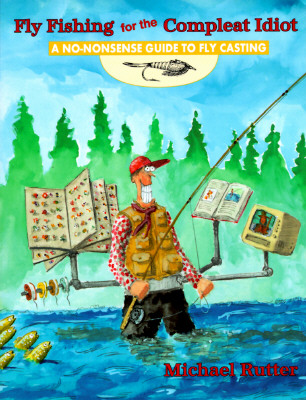 Fly Fishing for the Compleat Idiot: A No-Nonsense Guide to Fly Casting - Rutter, Michael