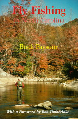 Fly Fishing in North Carolina - Paysour, Buck, and Timberlake, Bob (Foreword by)