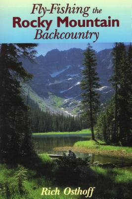 Fly-Fishing the Rocky Mountain Backcountry - Osthoff, Rich