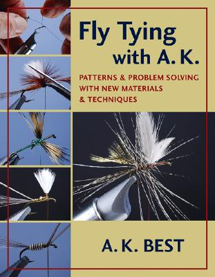 Fly Tying with A. K.: Patterns & Problem Solving with New Materials & Techniques - Best, A K