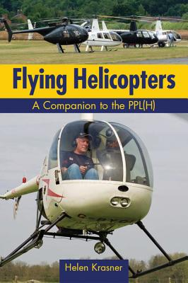 Flying Helicopters: A Companion to the PPL(H) - Krasner, Helen