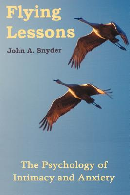 Flying Lessons: The Psychology of Intimacy and Anxiety - Snyder, John A, Ph.D.