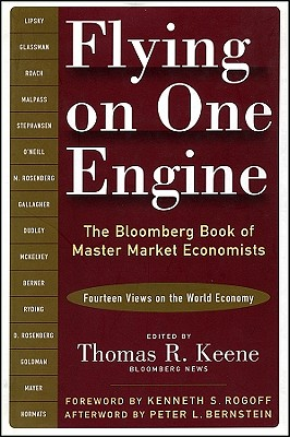 Flying on One Engine: The Bloomberg Book of Master Market Economist: Fourteen Views on the World Economy - Keene, Thomas R (Editor), and Rogoff, Kenneth S (Foreword by), and Bernstein, Peter L (Afterword by)