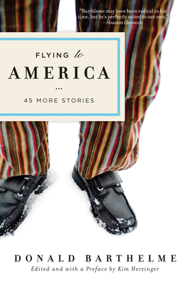 Flying to America: 45 More Stories - Barthelme, Donald, and Herzinger, Kim A