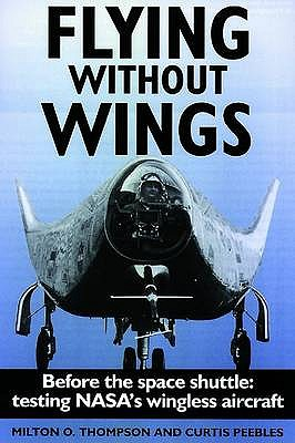 Flying without Wings - Thompson, Milton O., and Peebles, Curtis (Editor)