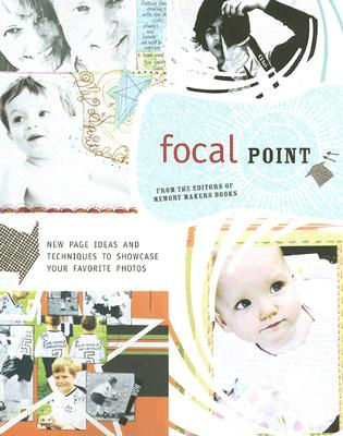 Focal Point: New Page Ideas and Techniques to Showcase Your Favorite Photos - Memory Makers Books (Creator)