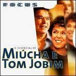 Focus: O Essencial de Miucha E Tom Jobim