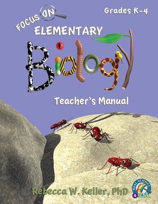 Focus on Elementary Biology Teacher's Manual - Keller Phd, Rebecca W