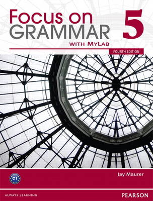 Focus on Grammar 5 with MyEnglishLab - Maurer, Jay
