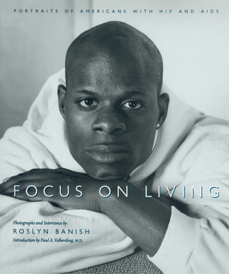 Focus on Living: Portraits of Americans with HIV and AIDS - Banish, Roslyn, and Banish, Rosalyn, and Volberding, Paul A (Introduction by)